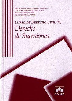Pérez Alvarez, Miguel Angel. Curso de derecho civil. V. 5, Derecho de sucesiones. COLEX, 2013