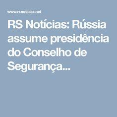 RS Notícias: Rússia assume presidência do Conselho de Segurança...