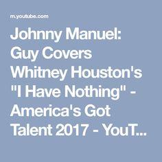 "Johnny Manuel: Guy Covers Whitney Houston's ""I Have Nothing"" - America's Got Talent 2017 - YouTube"