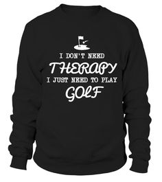 # I Just Need To Play Golf .  I don't need therapy, I just need to play Golf.Limited Edition Tee available in different colors and styles, choose your favorite one from the available products menù.Grab Yours Now!Order 2 or more to save on shipping cost.