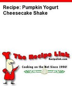 Recipe: Pumpkin Yogurt Cheesecake Shake - Recipelink.com