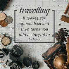 """""""Travelling - it leaves you speechless and then turns you into a storyteller"""" - Ibn Battuta"""
