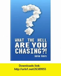 What the Hell Are You Chasing? (The slow down and simplify series, 1) (9780646561493) Andrew Roberts, your life will magically become the one you have strived so hard for all of these  years. When you stop striving for how you think it should be and embrace how it is , ISBN-10: 0646561499  , ISBN-13: 978-0646561493 ,  , tutorials , pdf , ebook , torrent , downloads , rapidshare , filesonic , hotfile , megaupload , fileserve