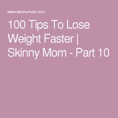100 Tips To Lose Weight Faster   Skinny Mom - Part 10