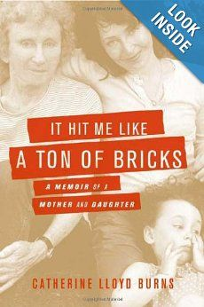 It Hit Me Like a Ton of Bricks: A Memoir of a Mother and Daughter: Catherine Lloyd Burns