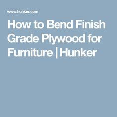 How to Bend Finish Grade Plywood for Furniture | Hunker