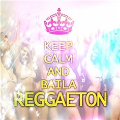 Keep Calm And Baila Reggaeton