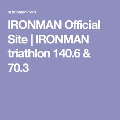 IRONMAN Official Site | IRONMAN triathlon 140.6 & 70.3