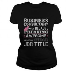 Awesome Business Consultant Shirt - #tees #custom dress shirts. ORDER NOW => https://www.sunfrog.com/Jobs/Awesome-Business-Consultant-Shirt-Black-Ladies.html?60505