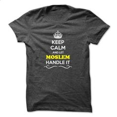 Keep Calm and Let MOSLEM Handle it - #party shirt #crewneck sweatshirt. PURCHASE NOW => https://www.sunfrog.com/LifeStyle/Keep-Calm-and-Let-MOSLEM-Handle-it.html?68278