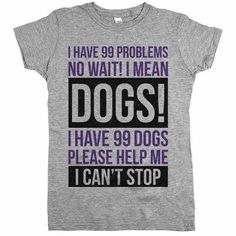 I Have 99 Dogs Womens Jr Slim Fit Tee Grey