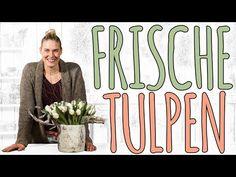 (3) FRISCHE TULPEN - EINFACH SCHÖN IN SZENEN SETZEN - DIY - YouTube
