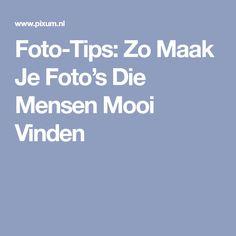 Foto-Tips: Zo Maak Je Foto's Die Mensen Mooi Vinden