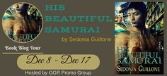 Fangirl Moments And My Two Cents: His Beautiful Samurai by Sedonia Guillone Blog Tou...