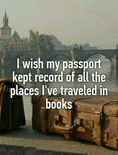 """""""I wish my passport kept record of all the places I've traveled in books."""" - a travel map of books you could read that will take you all over the woeld. Like those scratch maps but where you've travelled in books. Book Memes, Book Quotes, Me Quotes, Book Sayings, I Love Books, Good Books, Books To Read, Reading Quotes, Reading Books"""