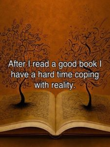 """""""After I read a good book I have a hard time coping with reality."""""""