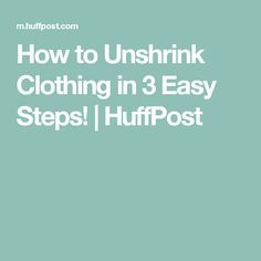 How to Unshrink Clothing in 3 Easy Steps! | HuffPost