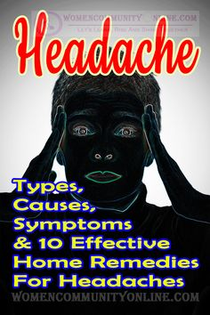Headache - Types, Causes, Symptoms & 10 Effective Home Remedies For Headaches #headaches #neckpain #backpain #wellness #migraines #healthylifestyle #painrelief #migraine #health #headache #pain #healthychoices #chronicpain #massage #migrainerelief #stress #depression #fitness #physicaltherapy #selfcare #massagetherapy #anxiety