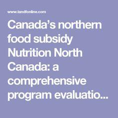 Canada's northern food subsidy Nutrition North Canada: a comprehensive program evaluation: International Journal of Circumpolar Health: Vol 76, No 1