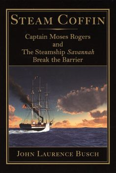 COMING SOON - Availability: http://130.157.138.11/record= Steam Coffin: Captain Moses Rogers and The Steamship Savannah Break the Barrier / John Laurence Busch