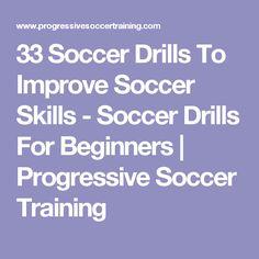 33 Soccer Drills To Improve Soccer Skills - Soccer Drills For Beginners   Progressive Soccer Training