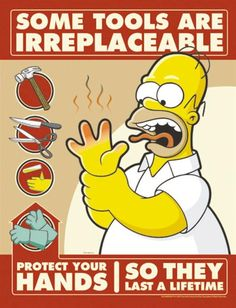 Some Tools Are Irreplaceable Protect Your Hands - Simpsons Safety Poster. This dynamic, full-color workplace safety poster was custom created by the same artists that produce the longest running cartoon TV series of all time - The Simpsons