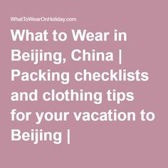 What to Wear in Beijing, China | Packing checklists and clothing tips for your vacation to Beijing | WhatToWearOnHoliday.com