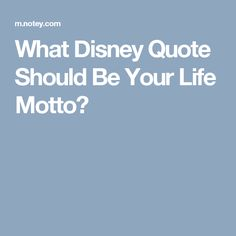 What Disney Quote Should Be Your Life Motto?