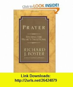 Prayer Finding the Hearts True Home (9780060628468) Richard J. Foster , ISBN-10: 0060628464  , ISBN-13: 978-0060628468 ,  , tutorials , pdf , ebook , torrent , downloads , rapidshare , filesonic , hotfile , megaupload , fileserve