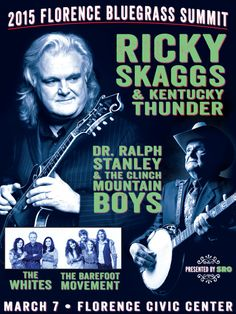 Announcing the 2015 Florence Bluegrass Summit at the Florence Civic Center in Florence, SC March 7! Come see  Ricky Skaggs & Kentucky Thunder, Dr. Ralph Stanley & The Clinch Mountain Boys, The Whites & The Barefoot Movement LIVE!