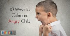 10 Ways to Calm an Angry Child