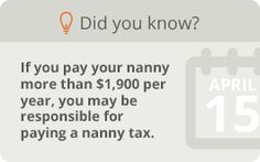 Did you know? If you pay your nanny more than $1,900 per year, you may be responsible for paying a nanny tax.