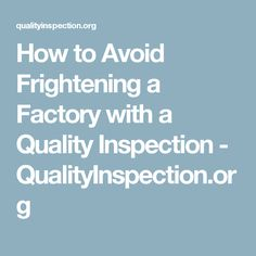 How to Avoid Frightening a Factory with a Quality Inspection - QualityInspection.org