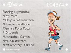 """Running oxymorons:  *Easy miles  *""""Only"""" a half marathon  *Humble marathoner  *Sanitary Porta Potty  *10 toenails  *Unwatched Garmin  *Pre-run stretches  *Fast recovery   !!YIKES!!"""