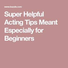 Super Helpful Acting Tips Meant Especially for Beginners