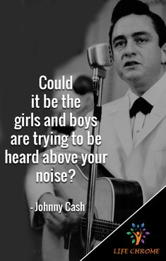 """""""Could it be the girls and boys are trying to be heard above your noise? Quotes By Famous People, People Quotes, Johnny Cash Quotes, King Baby, Country Singers, Read More, Boys, Girls"""