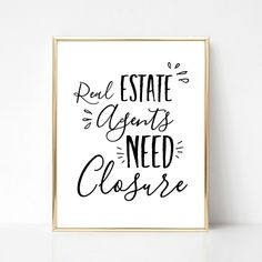 Real Estate Agents Need Closure Printable Realtor Wall Art Real Estate School, Real Estate Career, Real Estate Office, Real Estate Business, Selling Real Estate, Real Estate Investing, Real Estate Marketing, Business Lady, Real Estate Memes