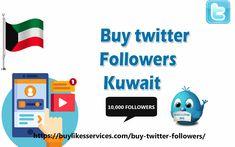 Buy Twitter Followers Kuwait Twitter Followers, Best Sites, Stuff To Buy