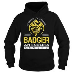 (New Tshirt Choose) BADGER An Endless Legend Dragon Last Name Surname T-Shirt [TShirt 2016] Hoodies, Funny Tee Shirts