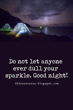 Do not let anyone ever dull your sparkle. Good night Sweet Dreams!