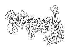 Whimsical Fuckery -  Coloring Page by Colorful Language © 2015.  Posted with permission, reposting permitted with attribution.  https://www.facebook.com/colorfullanguageart