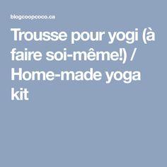 Trousse pour yogi (à faire soi-même!) / Home-made yoga kit