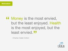 "Motivational Quote: ""Money is the most envied, but the least enjoyed. Health is the most enjoyed, but the least envied."""