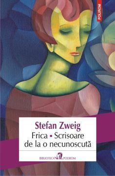 Un nou volum Stefan Zweig – Frica. Scrisoare de la o necunoscută – SemneBune