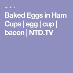 Baked Eggs in Ham Cups | egg | cup | bacon | NTD.TV