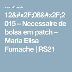 12/08/2015 – Necessaire de bolsa em patch – Maria Elisa Fumache | RS21