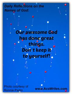 Our awesome God has done great things. Don't keep it to yourself!