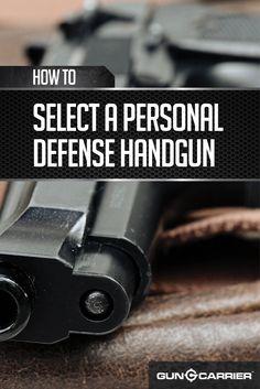 Selecting Personal Defense Weaponry: Handgun by Gun Carrier at http://guncarrier.com/personal-defense-handgun/