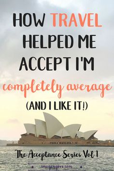 The Acceptance Series Volume 1. Travel has helped me realise I am completely average- and I like it! I used to be so hung up on body image and weight until I started travelling in Australia and I realised life's too short to not wear shorts.