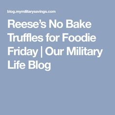 Reese's No Bake Truffles for Foodie Friday | Our Military Life Blog